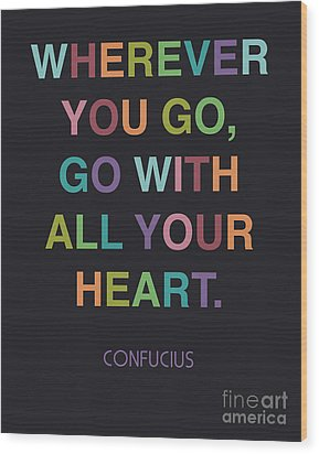 Go With All Your Heart Wood Print