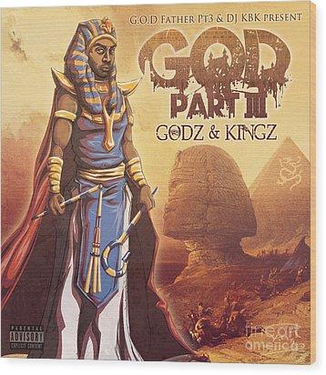 Godz And Kingz Wood Print by Tuan HollaBack