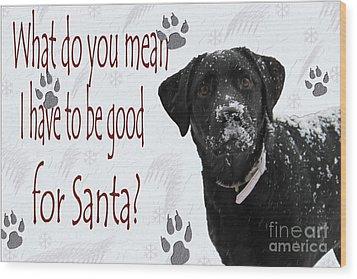 Good For Santa Wood Print