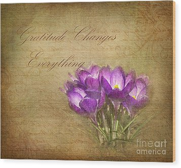 Gratitude Changes Everything Wood Print by Kathi Mirto