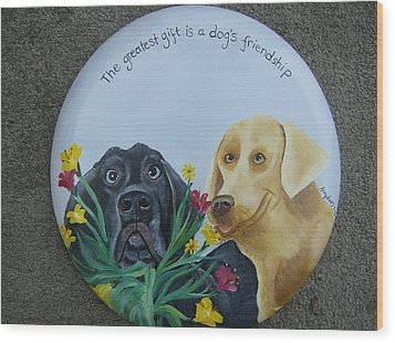 Greatest Gift Is A Dogs Friendship Wood Print