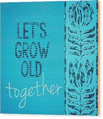 Grow Old Together  Wood Print by Bonnie Bruno