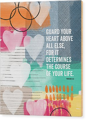 Guard Your Heart- Contemporary Scripture Art Wood Print by Linda Woods