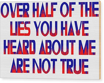 Half The Lies Wood Print