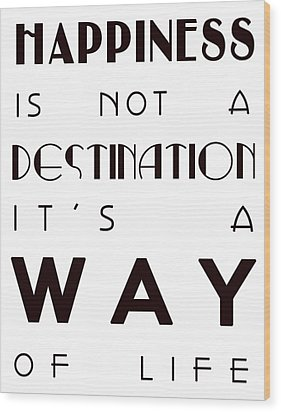 Happiness Is Not A Destination Wood Print by Georgia Fowler