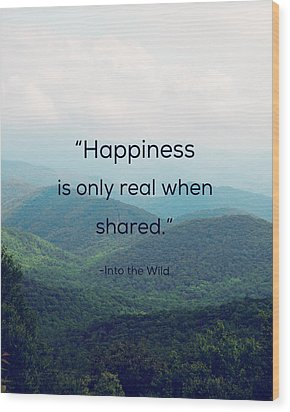 Happiness Is Only Real When Shared. Wood Print by Kim Fearheiley