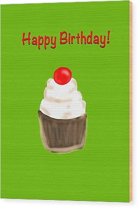 Wood Print featuring the digital art Happy Bday W A Cherry On Top by Christine Fournier