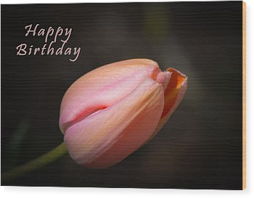 Happy Birthday Tulip Wood Print by Michele Wright