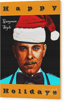 Happy Holidays Gangman Style - John Dillinger 13225 Wood Print by Wingsdomain Art and Photography