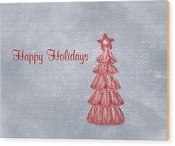 Happy Holidays Wood Print by Kim Hojnacki