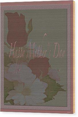 Happy Mothers Day  Wood Print by Debra     Vatalaro
