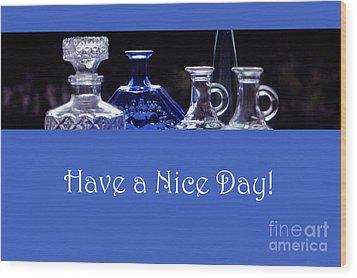Have A Nice Day Wood Print by Randi Grace Nilsberg