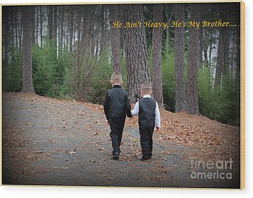 He Aint Heavy/ Hes My Brother Wood Print