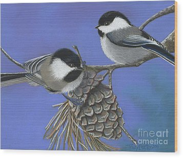 Hello Chickadees Wood Print by Tracy L Teeter