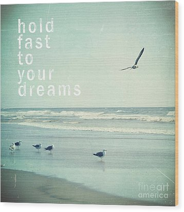 Hold Fast To Your Dreams Wood Print