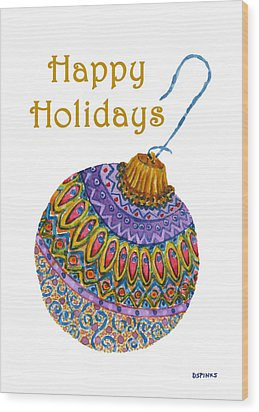 Holiday Ornament Wood Print by Debra Spinks