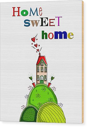 Home Sweet Home Wood Print by Kelly McLaughlan