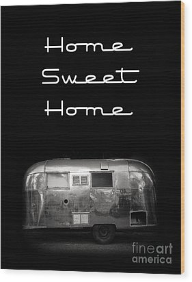 Home Sweet Home Vintage Airstream Wood Print by Edward Fielding