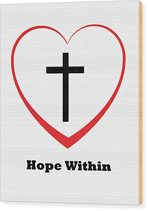 Hope Within Wood Print by Stephanie Grooms