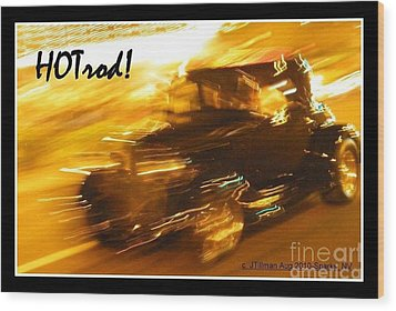 Wood Print featuring the photograph Hot Rod by Jim Tillman