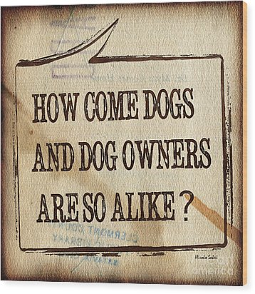 Wood Print featuring the digital art How Come Dogs And Dog Owners Are So Alike by Hiroko Sakai