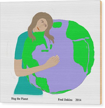 Hug The Planet Wood Print by Fred Jinkins