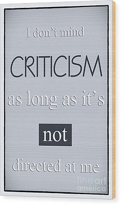 Humorous Poster - Criticism Wood Print by Natalie Kinnear