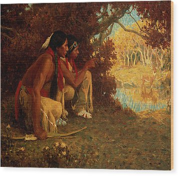 Hunting For Deer Wood Print by Eanger Irving Couse