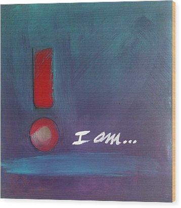 I Am Wood Print by Maggie Hernandez