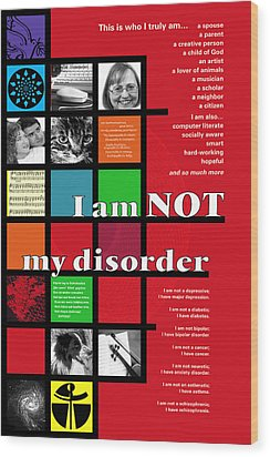 Wood Print featuring the digital art I Am Not My Disorder by Chuck Mountain
