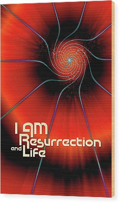 I Am Resurrection And Life Wood Print by Chuck Mountain