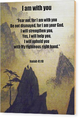 I Am With You Isaiah Forty One Ten Wood Print