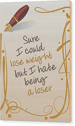 I Could Lose Weight... Wood Print by Helena Kay