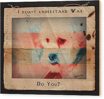 Wood Print featuring the digital art I Don't Understand War by Kathy Tarochione
