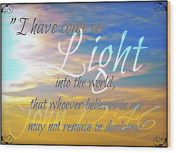 I Have Come As Light Wood Print by Sharon Soberon