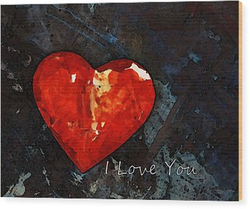 I Just Love You - Red Heart Romantic Art Wood Print by Sharon Cummings