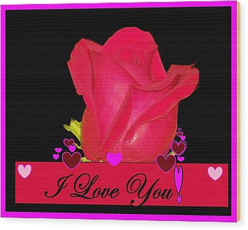 I Love You Wood Print by Cathy Long