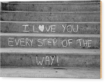 I Love You Every Step Of The Way Wood Print