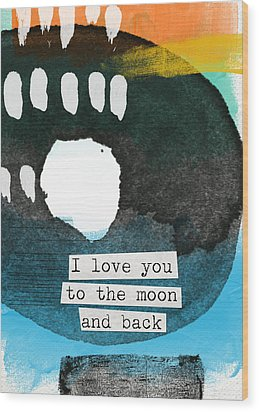 I Love You To The Moon And Back- Abstract Art Wood Print by Linda Woods