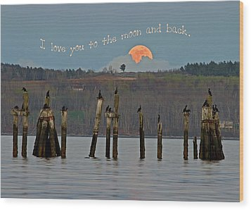 I Love You To The Moon And Back Wood Print by Barbara West