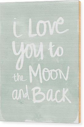 I Love You To The Moon And Back- Inspirational Quote Wood Print by Linda Woods