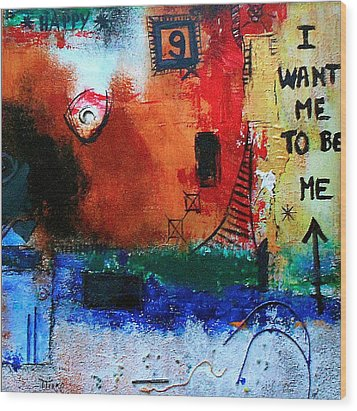 I Want Me To Be Me Wood Print by Mirko Gallery