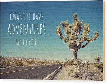 I Want To Have Adventures With You Wood Print by Nastasia Cook