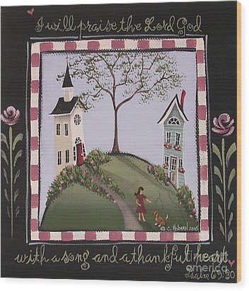I Will Praise The Lord Wood Print by Catherine Holman