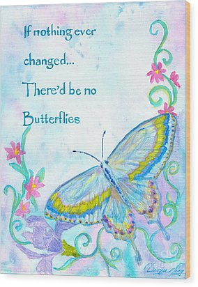 If Nothing Ever Changed Wood Print by Denise Hoag