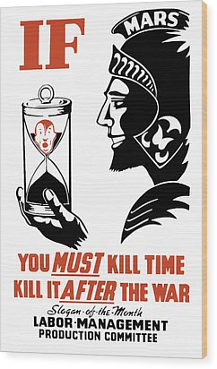 If You Must Kill Time - Kill It After The War Wood Print by War Is Hell Store