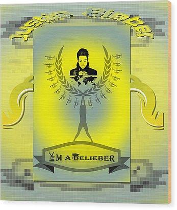 Im A Belieber Wood Print by Museum Quality Prints -  Trademark Art Designs