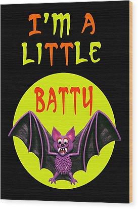 I'm A Little Batty Wood Print by Amy Vangsgard