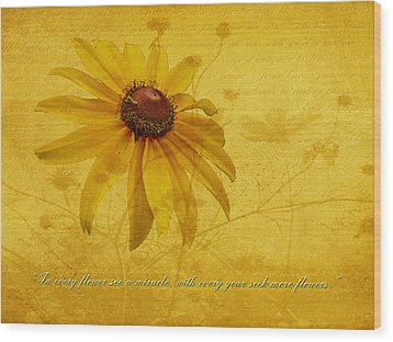 In Every Flower See A Miracle Wood Print by Mother Nature
