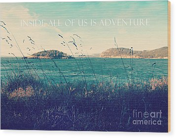 Wood Print featuring the photograph Inside All Of Us Is Adventure by Sylvia Cook